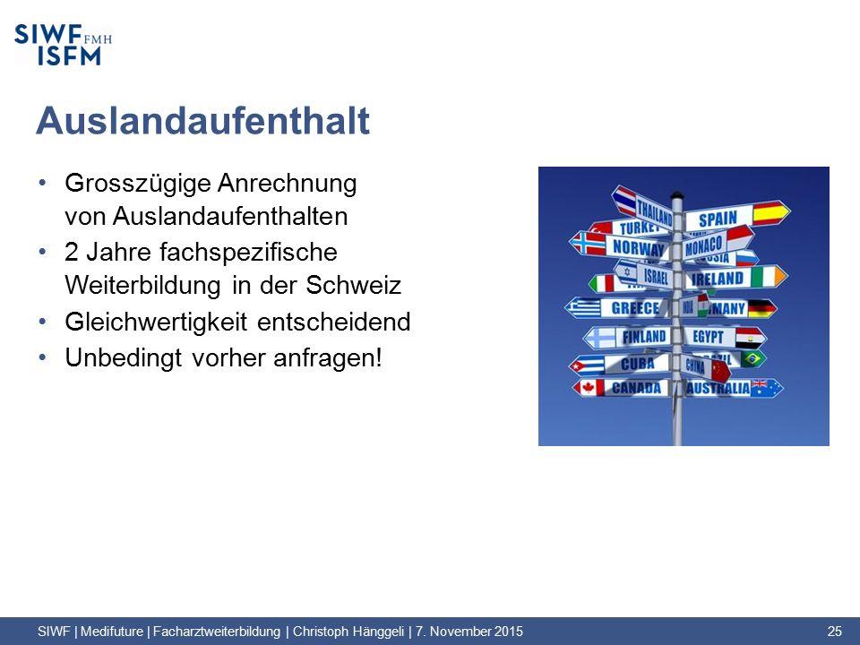 Auslandaufenthalt Grosszügige Anrechnung von Auslandaufenthalten 2 Jahre fachspezifische Weiterbildung in der Schweiz Gleichwertigkeit entscheidend Unbedingt vorher anfragen.