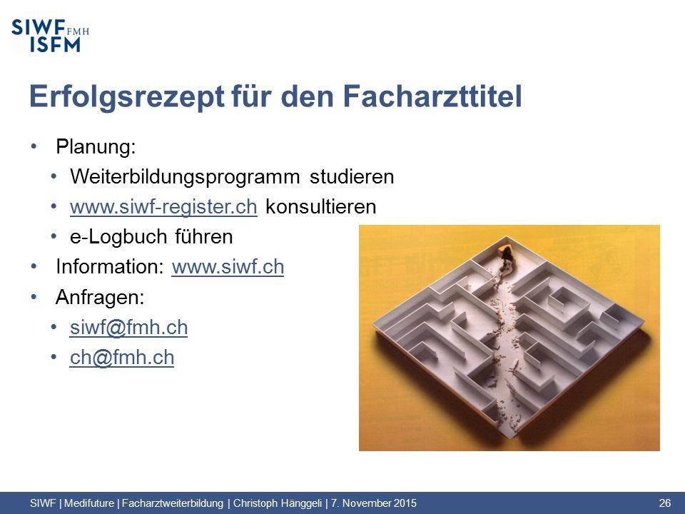 Erfolgsrezept für den Facharzttitel Planung: Weiterbildungsprogramm studieren www.siwf-register.ch konsultierenwww.siwf-register.ch e-Logbuch führen Information: www.siwf.chwww.siwf.ch Anfragen: siwf@fmh.ch ch@fmh.ch SIWF | Medifuture | Facharztweiterbildung | Christoph Hänggeli | 7.