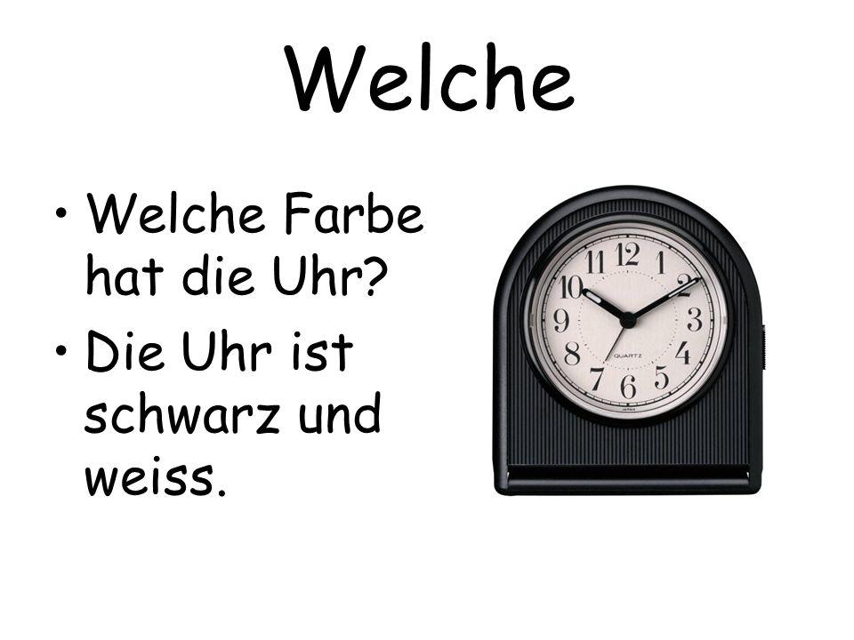 Welche Welche Farbe hat die Uhr? Die Uhr ist schwarz und weiss.