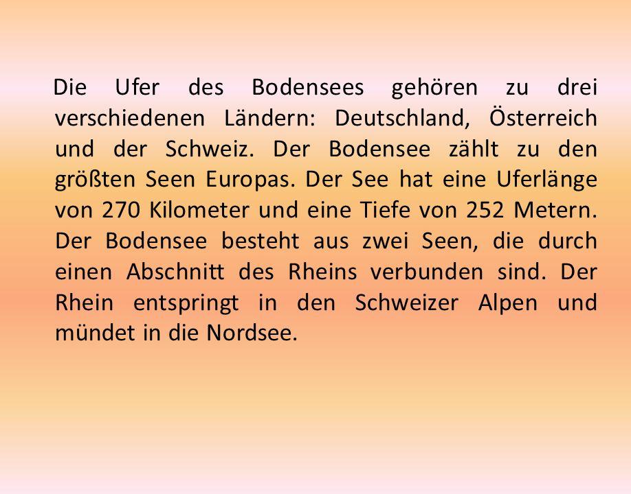 Die Ufer des Bodensees gehören zu drei verschiedenen Ländern: Deutschland, Österreich und der Schweiz. Der Bodensee zählt zu den größten Seen Europas.