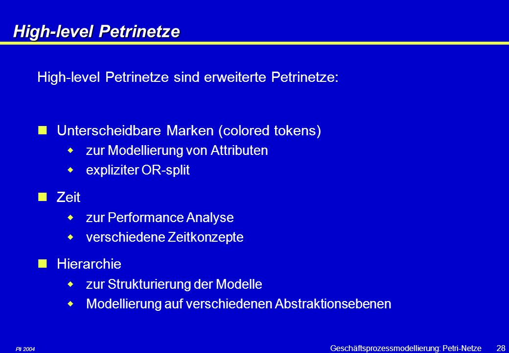 Pli 2004 Geschäftsprozessmodellierung: Petri-Netze27 Beispiel: Erreichbarkeit rr: aus zwei roten ein schwarzes bb: verbrauche schwarz rot schwarz br: