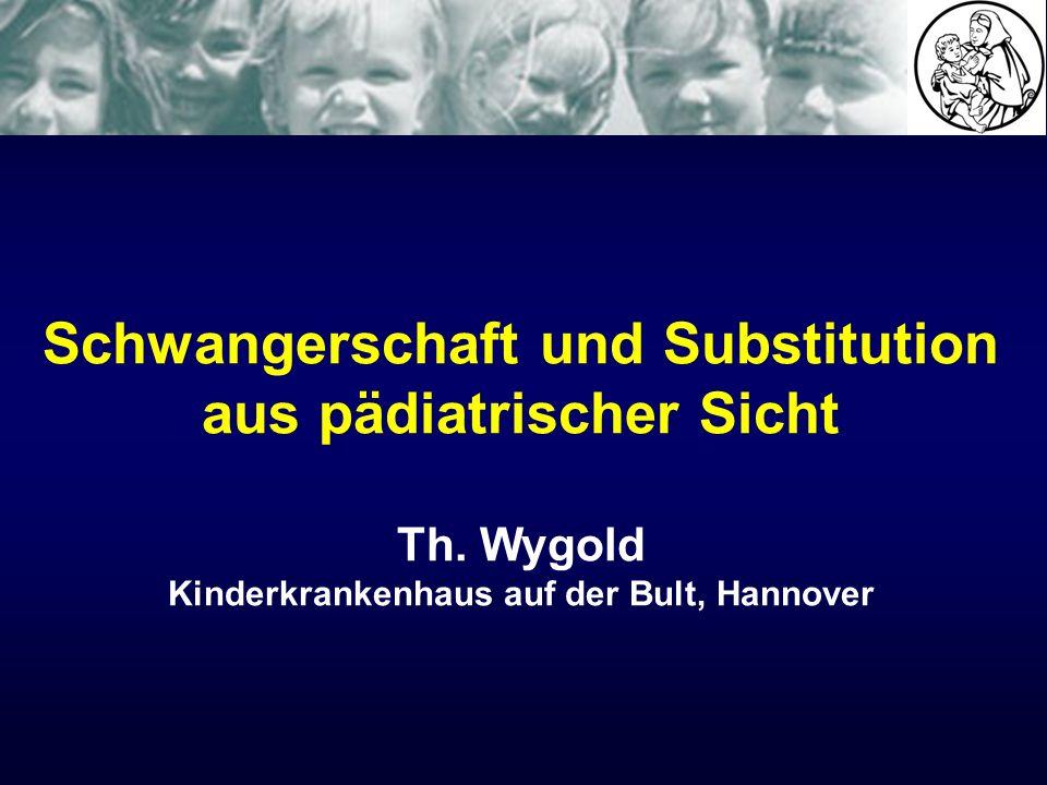 Schwangerschaft und Substitution aus pädiatrischer Sicht Th. Wygold Kinderkrankenhaus auf der Bult, Hannover
