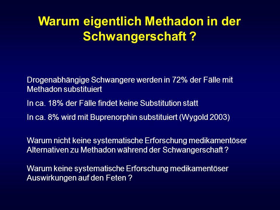 Drogenabhängige Schwangere werden in 72% der Fälle mit Methadon substituiert In ca. 18% der Fälle findet keine Substitution statt In ca. 8% wird mit B