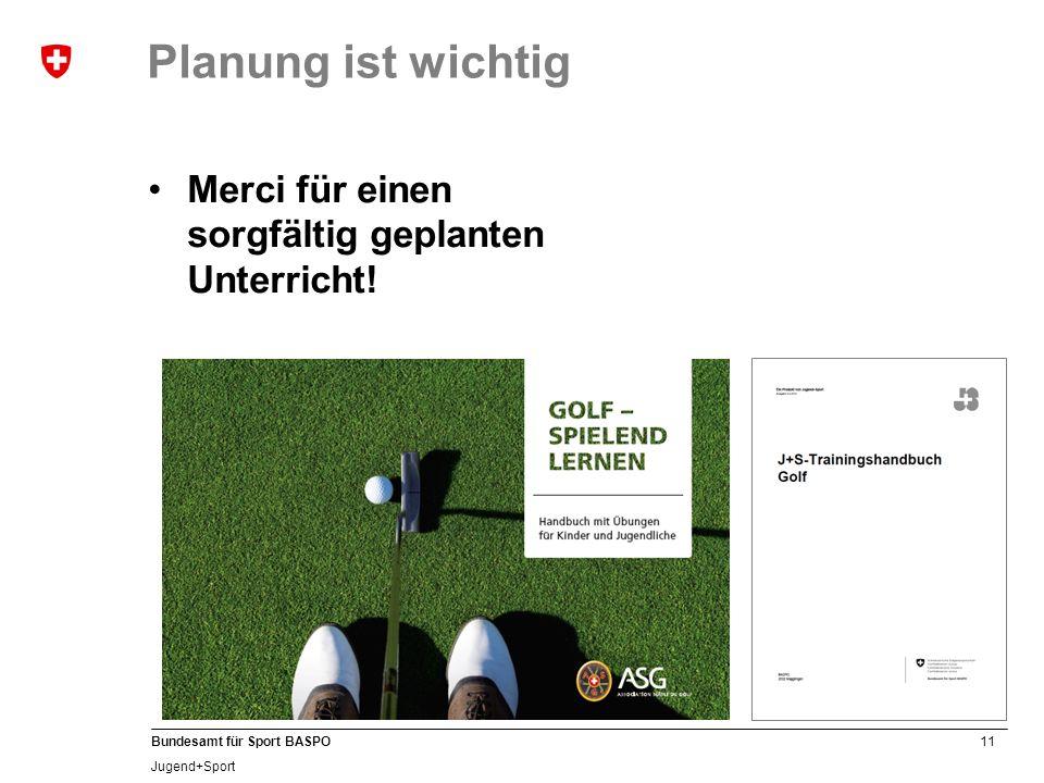 11 Bundesamt für Sport BASPO Jugend+Sport Merci für einen sorgfältig geplanten Unterricht.