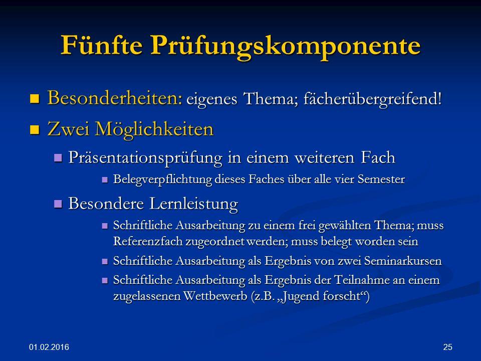 01.02.2016 25 Fünfte Prüfungskomponente Besonderheiten: eigenes Thema; fächerübergreifend.