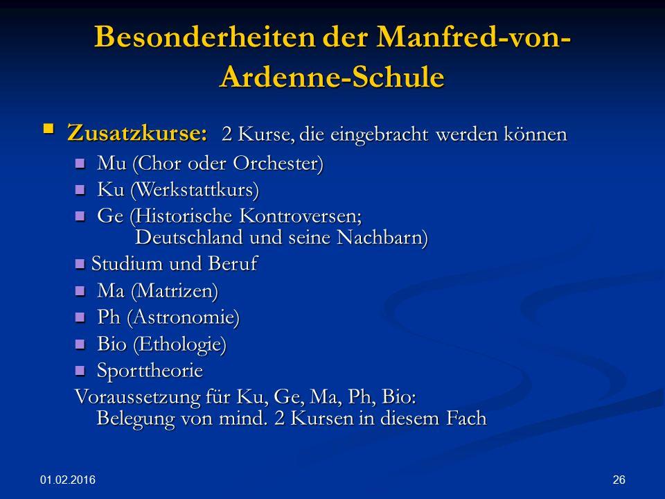 01.02.2016 26 Besonderheiten der Manfred-von- Ardenne-Schule  Zusatzkurse: 2 Kurse, die eingebracht werden können Mu (Chor oder Orchester) Mu (Chor o