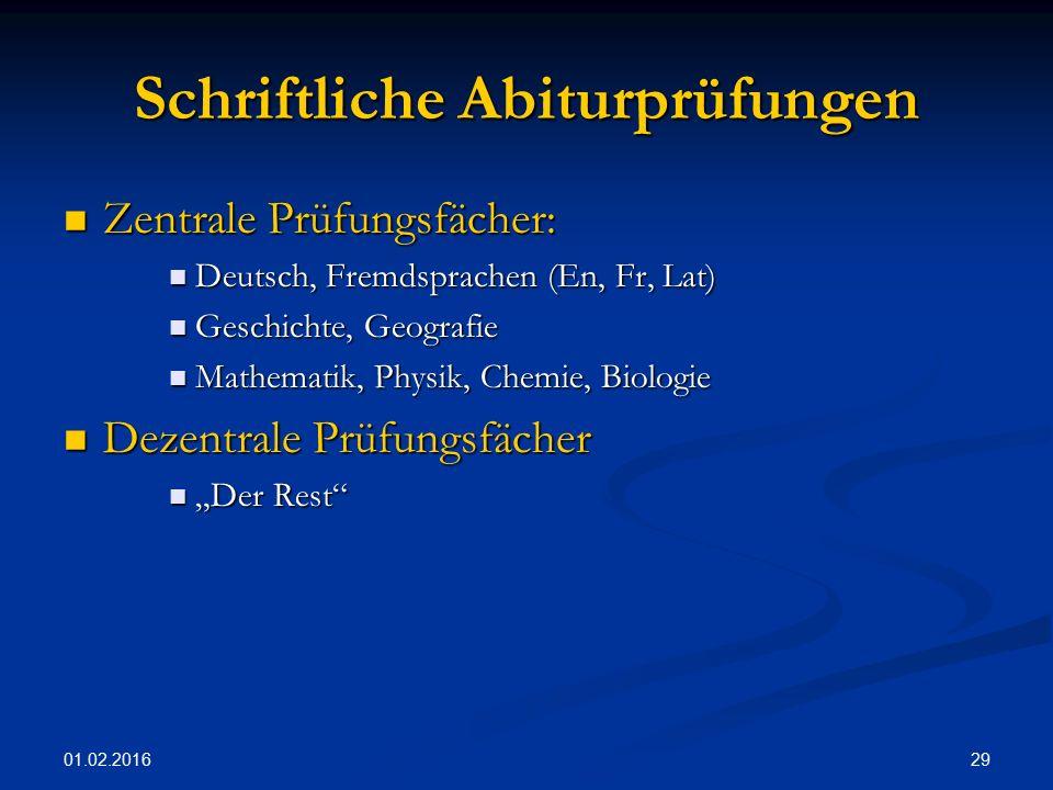 01.02.2016 29 Schriftliche Abiturprüfungen Zentrale Prüfungsfächer: Zentrale Prüfungsfächer: Deutsch, Fremdsprachen (En, Fr, Lat) Deutsch, Fremdsprach