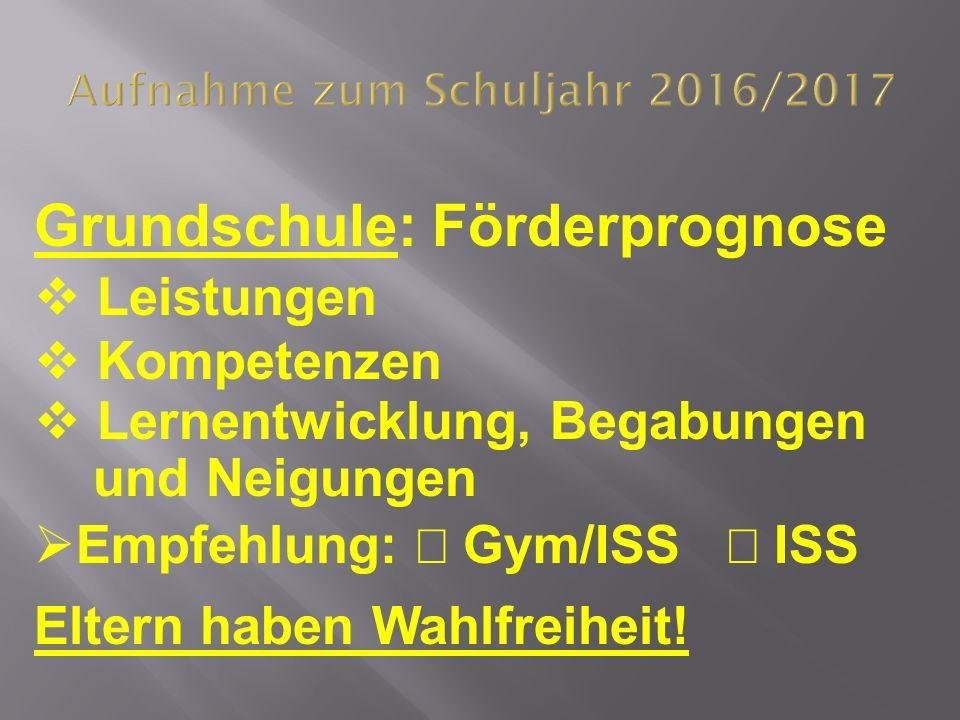 Grundschule: Förderprognose  Leistungen  Kompetenzen  Lernentwicklung, Begabungen und Neigungen  Empfehlung:  Gym/ISS  ISS Eltern haben Wahlfreiheit.