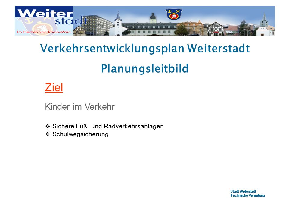 Verkehrsentwicklungsplan Weiterstadt Planungsleitbild Ziel Kinder im Verkehr  Sichere Fuß- und Radverkehrsanlagen  Schulwegsicherung Stadt Weiterstadt Technische Verwaltung
