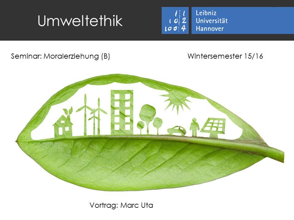 Umweltethik Seminar: Moralerziehung (B)Wintersemester 15/16 Vortrag: Marc Uta