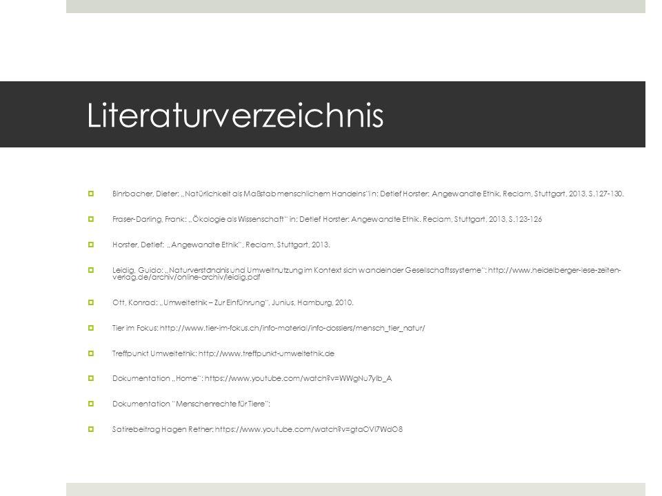 """Literaturverzeichnis  Binrbacher, Dieter: """"Natürlichkeit als Maßstab menschlichem Handelns""""i n: Detlef Horster: Angewandte Ethik. Reclam, Stuttgart,"""