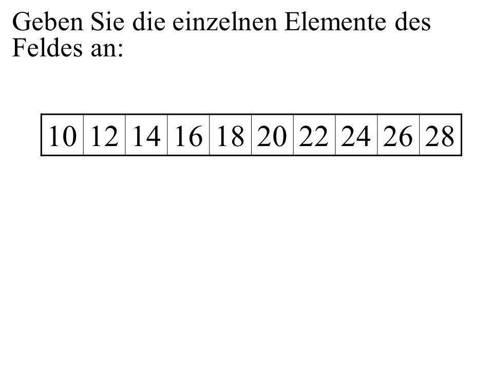 Geben Sie die einzelnen Elemente des Feldes an: 10121416182022242628