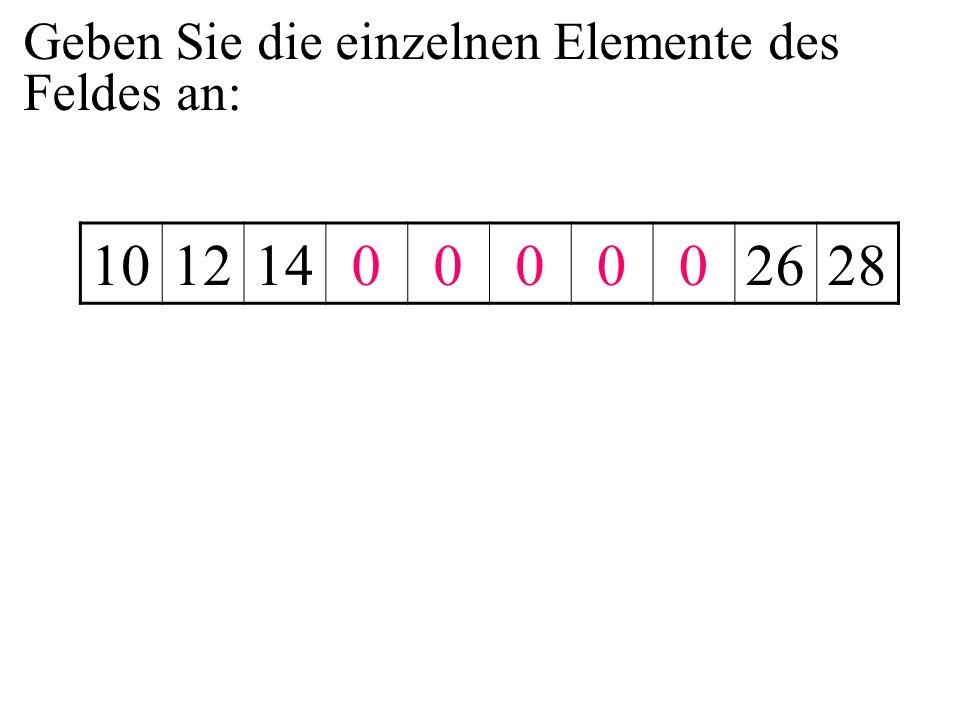 Geben Sie die einzelnen Elemente des Feldes an: 101214000002628