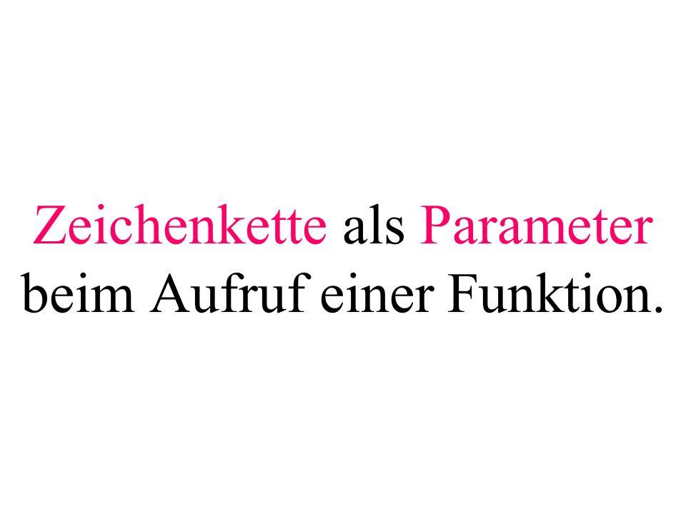 Zeichenkette als Parameter beim Aufruf einer Funktion.