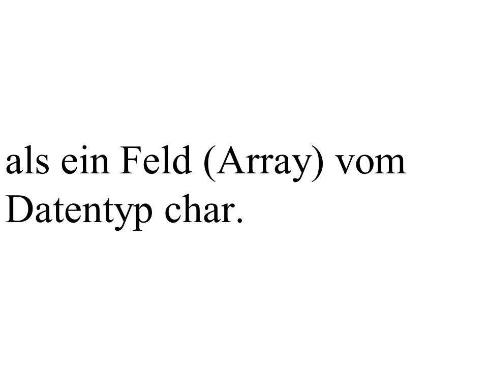 als ein Feld (Array) vom Datentyp char.