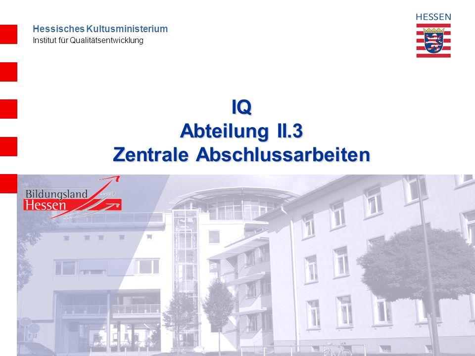 Hessisches Kultusministerium Institut für Qualitätsentwicklung IQ Abteilung II.3 Zentrale Abschlussarbeiten
