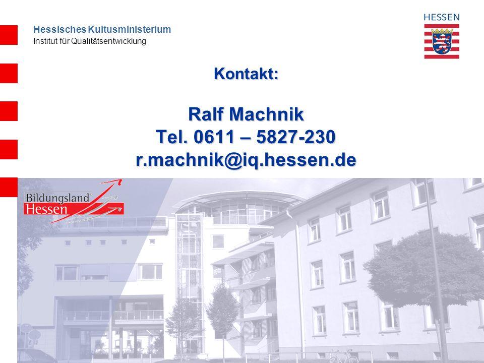 Hessisches Kultusministerium Institut für Qualitätsentwicklung Kontakt: Ralf Machnik Tel.