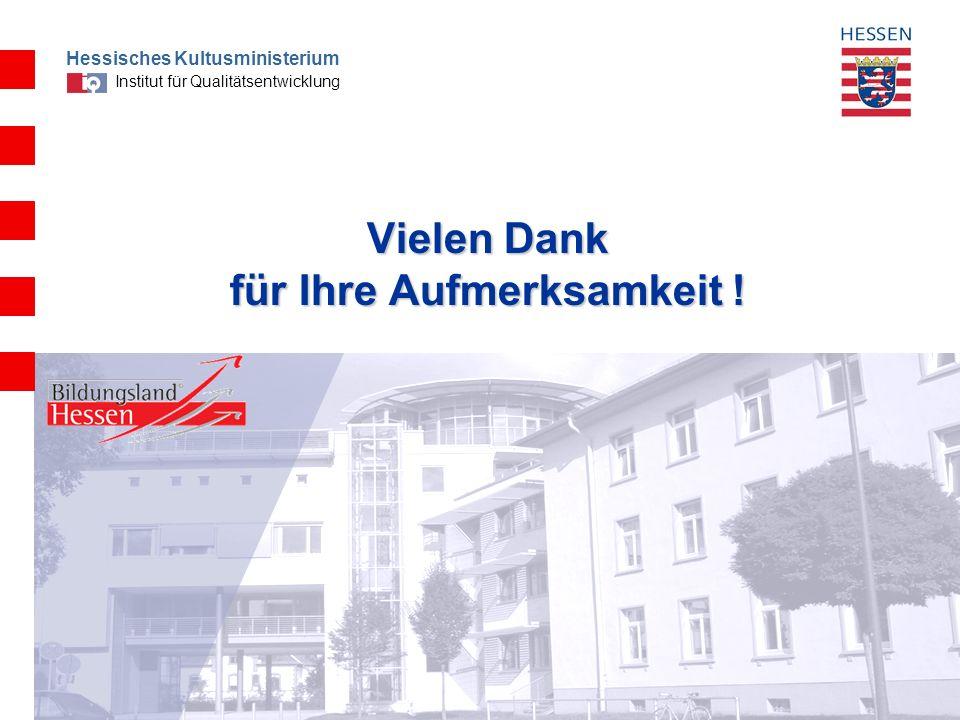 Hessisches Kultusministerium Institut für Qualitätsentwicklung Vielen Dank für Ihre Aufmerksamkeit !