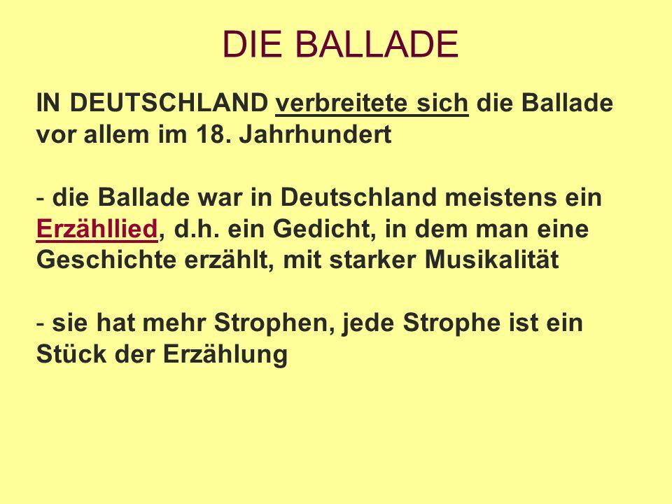 DIE BALLADE IN DEUTSCHLAND verbreitete sich die Ballade vor allem im 18.