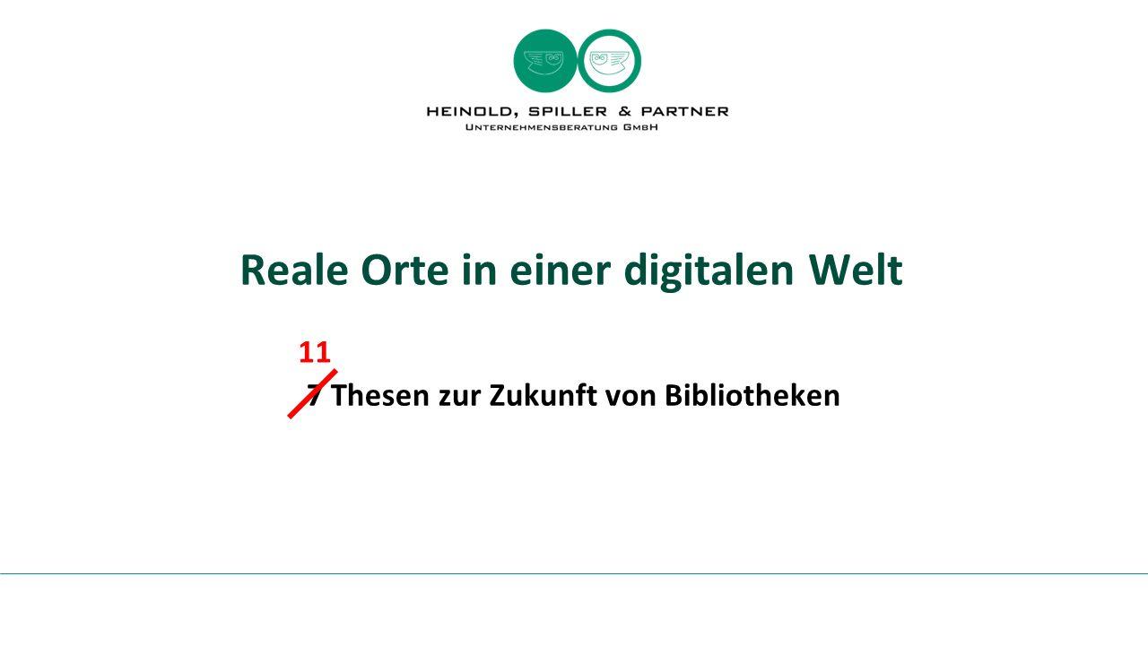 Reale Orte in einer digitalen Welt 7 Thesen zur Zukunft von Bibliotheken 11