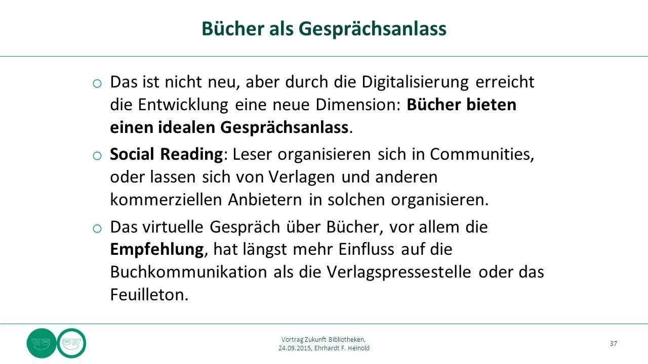 o Das ist nicht neu, aber durch die Digitalisierung erreicht die Entwicklung eine neue Dimension: Bücher bieten einen idealen Gesprächsanlass. o Socia