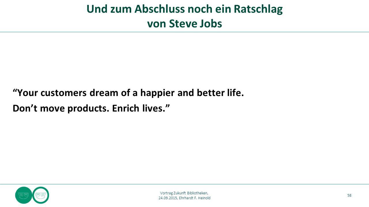 """Und zum Abschluss noch ein Ratschlag von Steve Jobs 58 """"Your customers dream of a happier and better life. Don't move products. Enrich lives."""" Vortrag"""