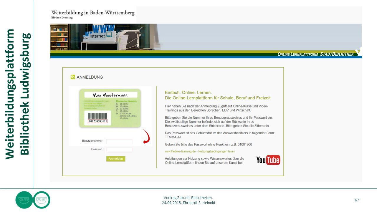 Weiterbildungsplattform Bibliothek Ludwigsburg 67 Vortrag Zukunft Bibliotheken, 24.09.2015, Ehrhardt F. Heinold