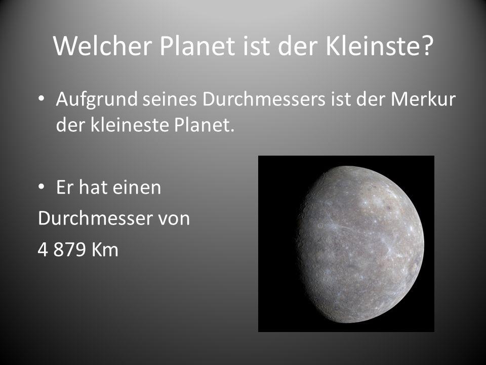 Welcher Planet ist der Kleinste? Aufgrund seines Durchmessers ist der Merkur der kleineste Planet. Er hat einen Durchmesser von 4 879 Km