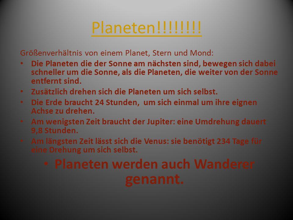 Planeten!!!!!!!! Größenverhältnis von einem Planet, Stern und Mond: Die Planeten die der Sonne am nächsten sind, bewegen sich dabei schneller um die S