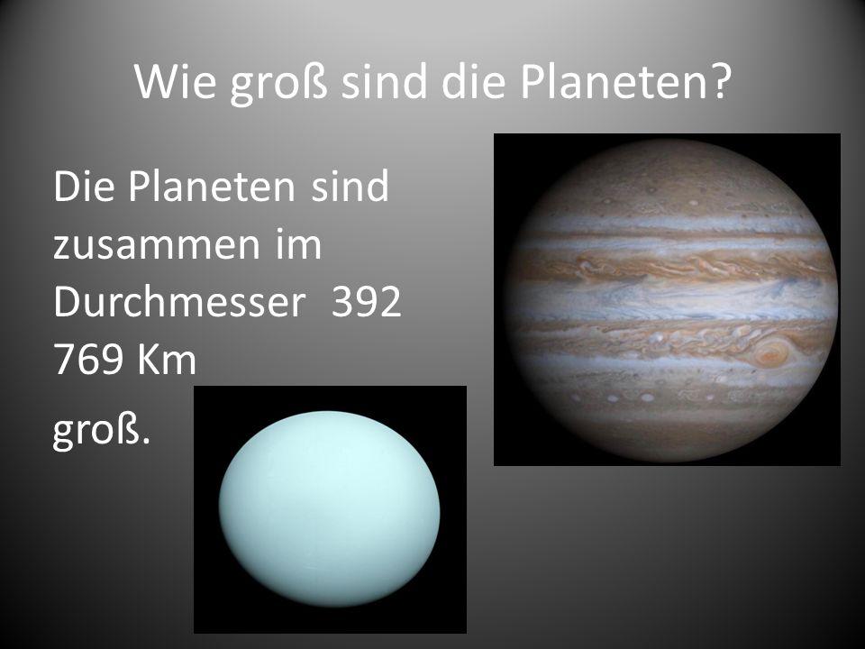 Wie groß sind die Planeten? Die Planeten sind zusammen im Durchmesser 392 769 Km groß.