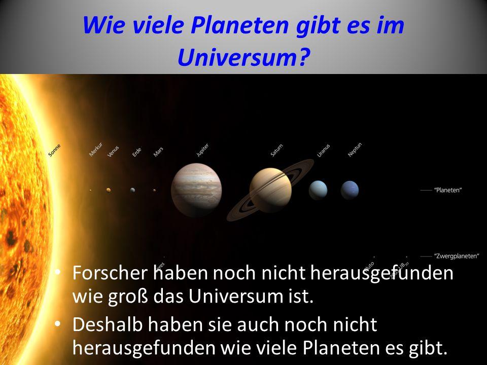 Wie viele Planeten gibt es im Universum? Forscher haben noch nicht herausgefunden wie groß das Universum ist. Deshalb haben sie auch noch nicht heraus