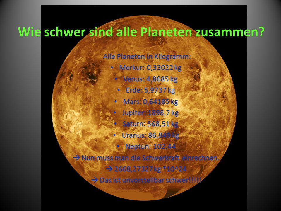 Alle Planeten in Kilogramm: Merkur: 0,33022 kg Venus: 4,8685 kg Erde: 5,9737 kg Mars: 0,64185 kg Jupiter: 1898,7 kg Saturn: 568,51 kg Uranus: 86,849 k