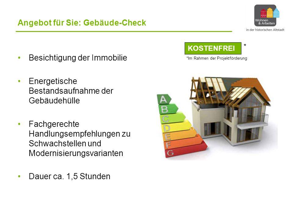 Angebot für Sie: Gebäude-Check Besichtigung der Immobilie Energetische Bestandsaufnahme der Gebäudehülle Fachgerechte Handlungsempfehlungen zu Schwachstellen und Modernisierungsvarianten Dauer ca.