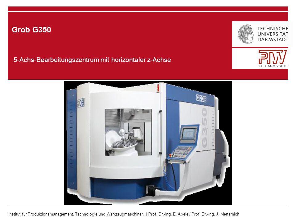 Institut für Produktionsmanagement, Technologie und Werkzeugmaschinen | Prof. Dr.-Ing. E. Abele / Prof. Dr.-Ing. J. Metternich 5-Achs-Bearbeitungszent