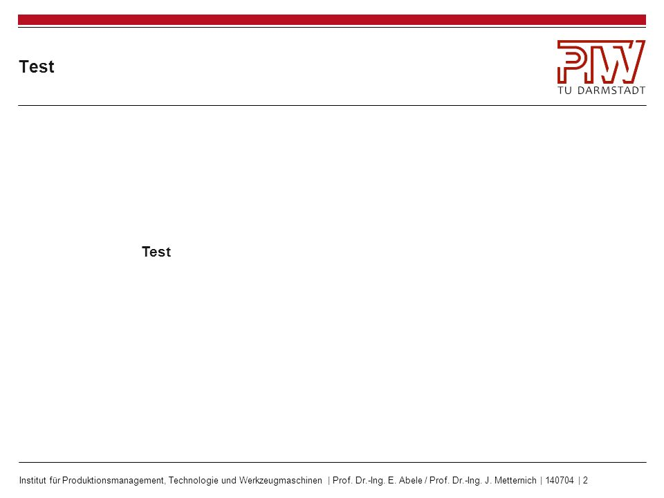 Institut für Produktionsmanagement, Technologie und Werkzeugmaschinen | Prof. Dr.-Ing. E. Abele / Prof. Dr.-Ing. J. Metternich | 140704 | 2 Test