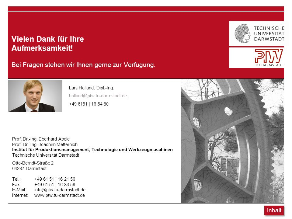 Institut für Produktionsmanagement, Technologie und Werkzeugmaschinen | Prof. Dr.-Ing. E. Abele / Prof. Dr.-Ing. J. Metternich Bei Fragen stehen wir I
