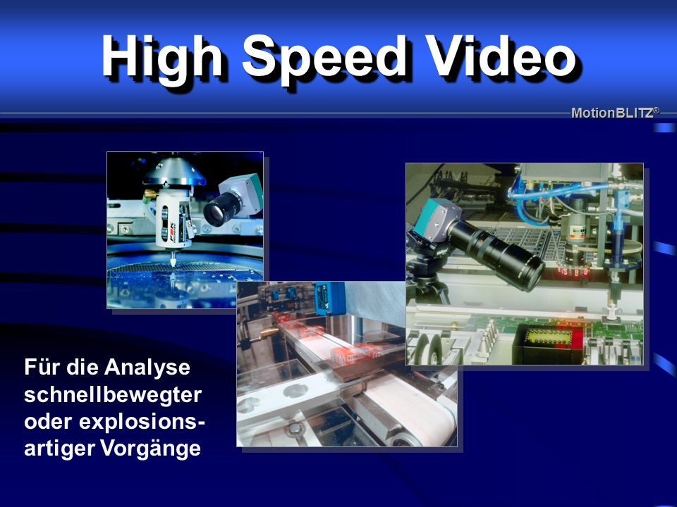 Für die Analyse schnellbewegter oder explosions- artiger Vorgänge High Speed Video MotionBLITZ ®