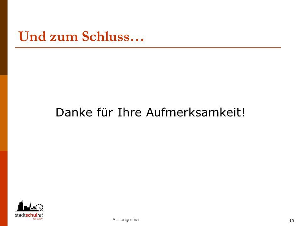 A. Langmeier 10 Und zum Schluss… Danke für Ihre Aufmerksamkeit!
