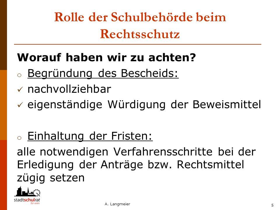 A. Langmeier 5 Rolle der Schulbehörde beim Rechtsschutz Worauf haben wir zu achten? o Begründung des Bescheids: nachvollziehbar eigenständige Würdigun