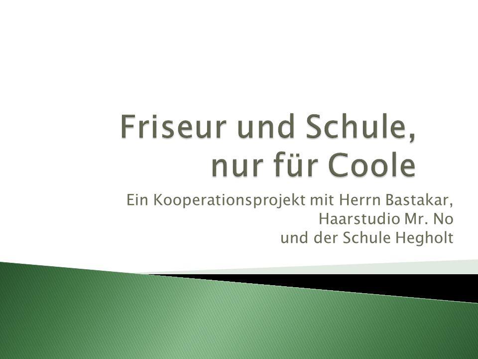 Ein Kooperationsprojekt mit Herrn Bastakar, Haarstudio Mr. No und der Schule Hegholt