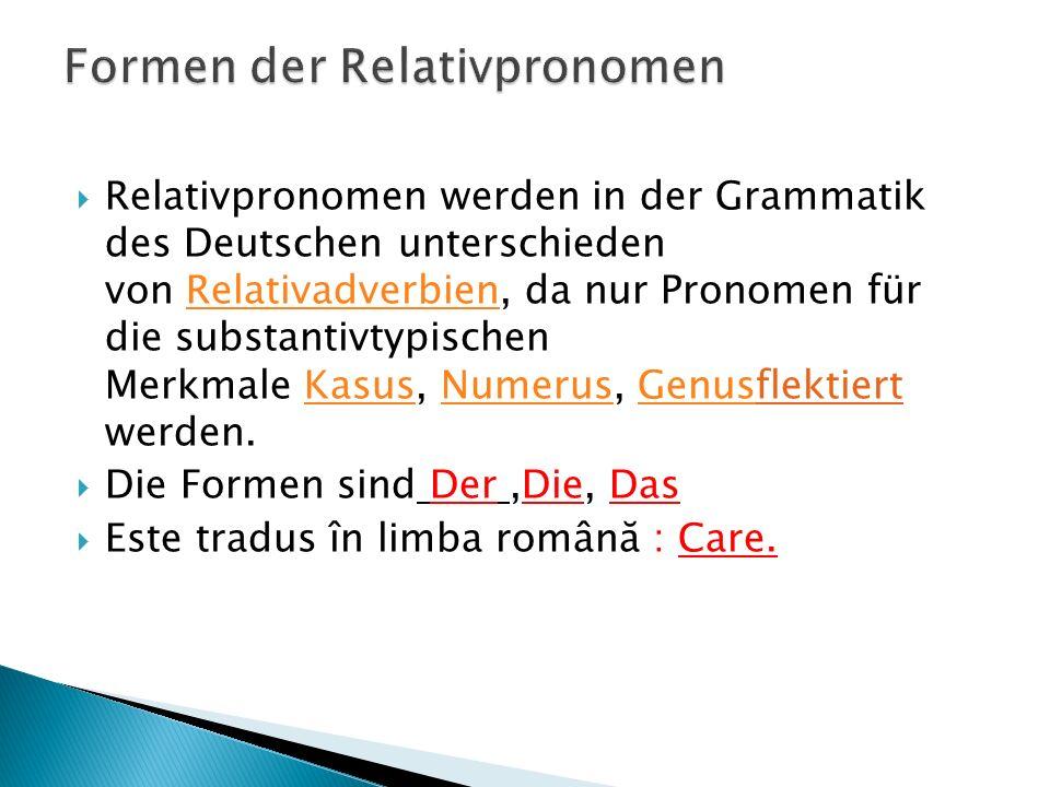  Relativpronomen werden in der Grammatik des Deutschen unterschieden von Relativadverbien, da nur Pronomen für die substantivtypischen Merkmale Kasus
