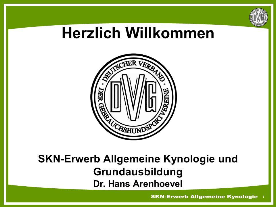 1 Deutscher Verband der Gebrauchshundsportvereine e.V. Herzlich Willkommen SKN-Erwerb Allgemeine Kynologie und Grundausbildung Dr. Hans Arenhoevel