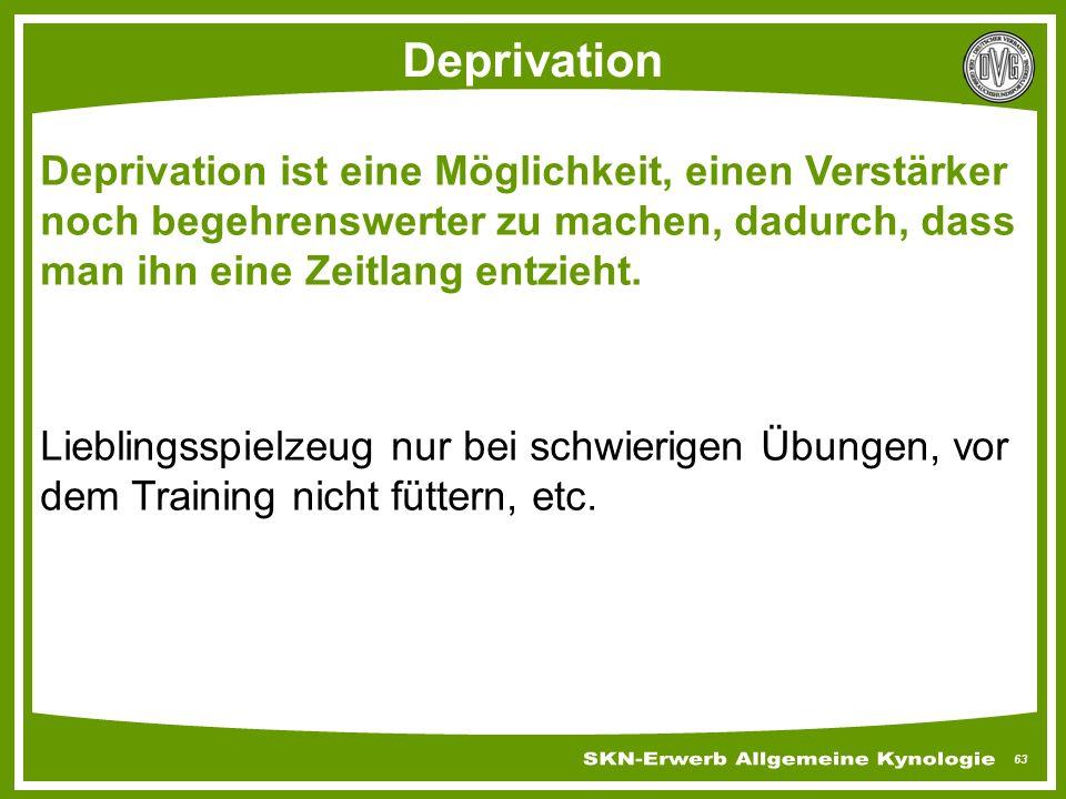 63 Deprivation Deprivation ist eine Möglichkeit, einen Verstärker noch begehrenswerter zu machen, dadurch, dass man ihn eine Zeitlang entzieht. Liebli
