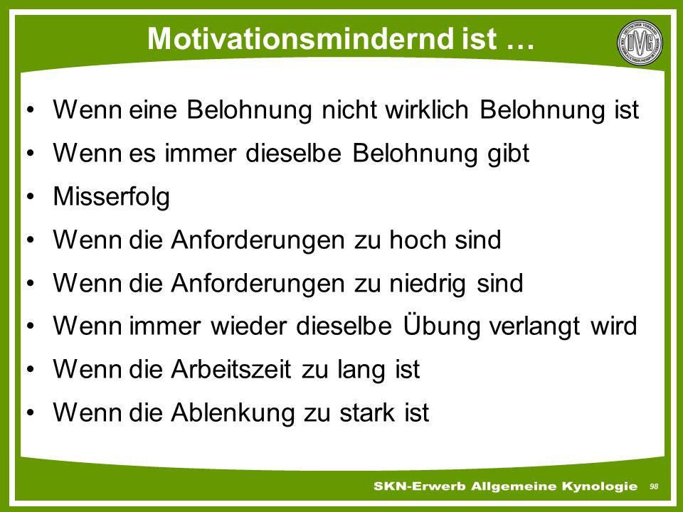 98 Motivationsmindernd ist … Wenn eine Belohnung nicht wirklich Belohnung ist Wenn es immer dieselbe Belohnung gibt Misserfolg Wenn die Anforderungen