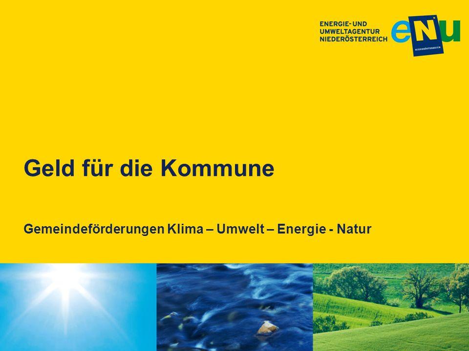Geld für die Kommune Gemeindeförderungen Klima – Umwelt – Energie - Natur 1
