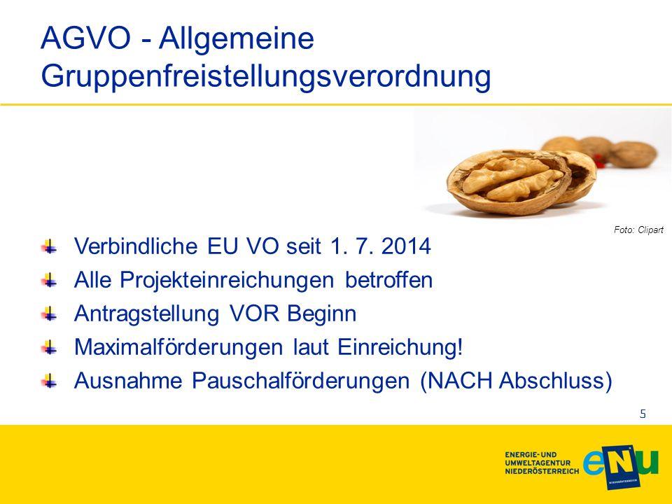 AGVO - Allgemeine Gruppenfreistellungsverordnung Verbindliche EU VO seit 1. 7. 2014 Alle Projekteinreichungen betroffen Antragstellung VOR Beginn Maxi