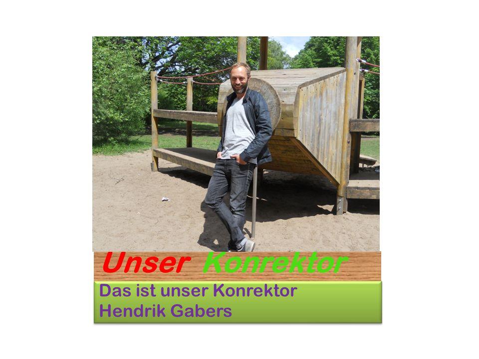 Unser Konrektor Das ist unser Konrektor Hendrik Gabers Das ist unser Konrektor Hendrik Gabers