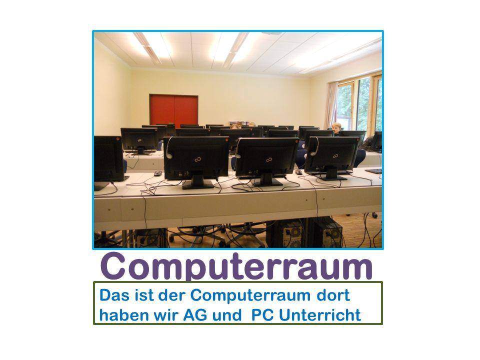 Das ist unser Computerraum Das ist der Computerraum dort haben wir AG und PC Unterricht