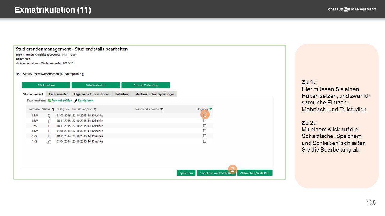 105 Exmatrikulation (11) 1 2 Zu 1.: Hier müssen Sie einen Haken setzen, und zwar für sämtliche Einfach-, Mehrfach- und Teilstudien. Zu 2.: Mit einem K