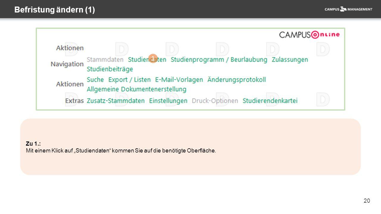 """20 Befristung ändern (1) 1 Zu 1.: Mit einem Klick auf """"Studiendaten"""" kommen Sie auf die benötigte Oberfläche."""